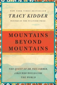 """Mountains Beyond Mountains: The Quest of Dr. Paul Farmer, a Man Who Would Cure the World"""